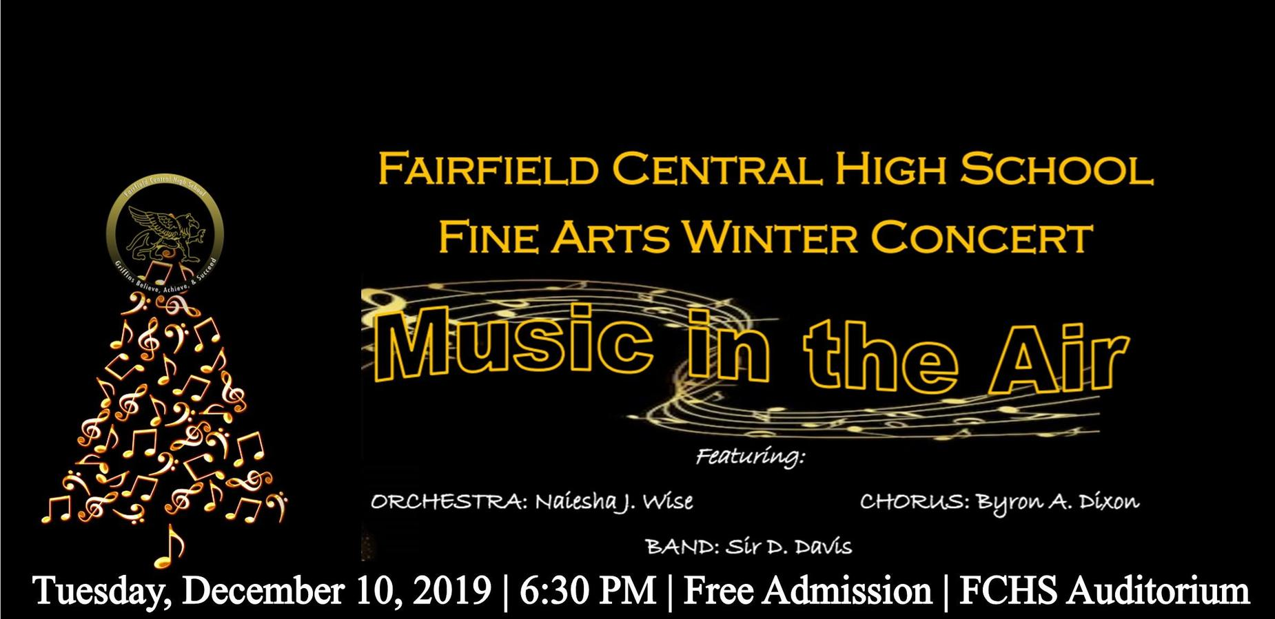 FCHS Fine Arts Winter Concert Music in the Air Featuring: Orchestra-Naiesha J. Wise, Chorus-Byron A. Dixon, Band- Sir D. Davis. Tuesday, December 10, 2019 | 6:30 PM | Free Admission | FCHS Auditorium