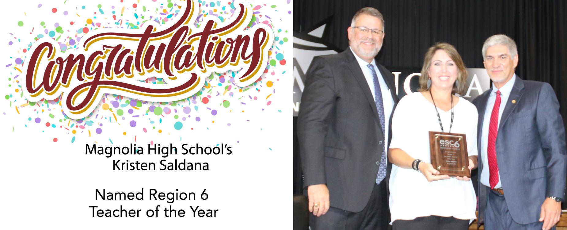 Magnolia High School English teacher Kristen Saldana has been named the Region 6 Teacher of the Year.