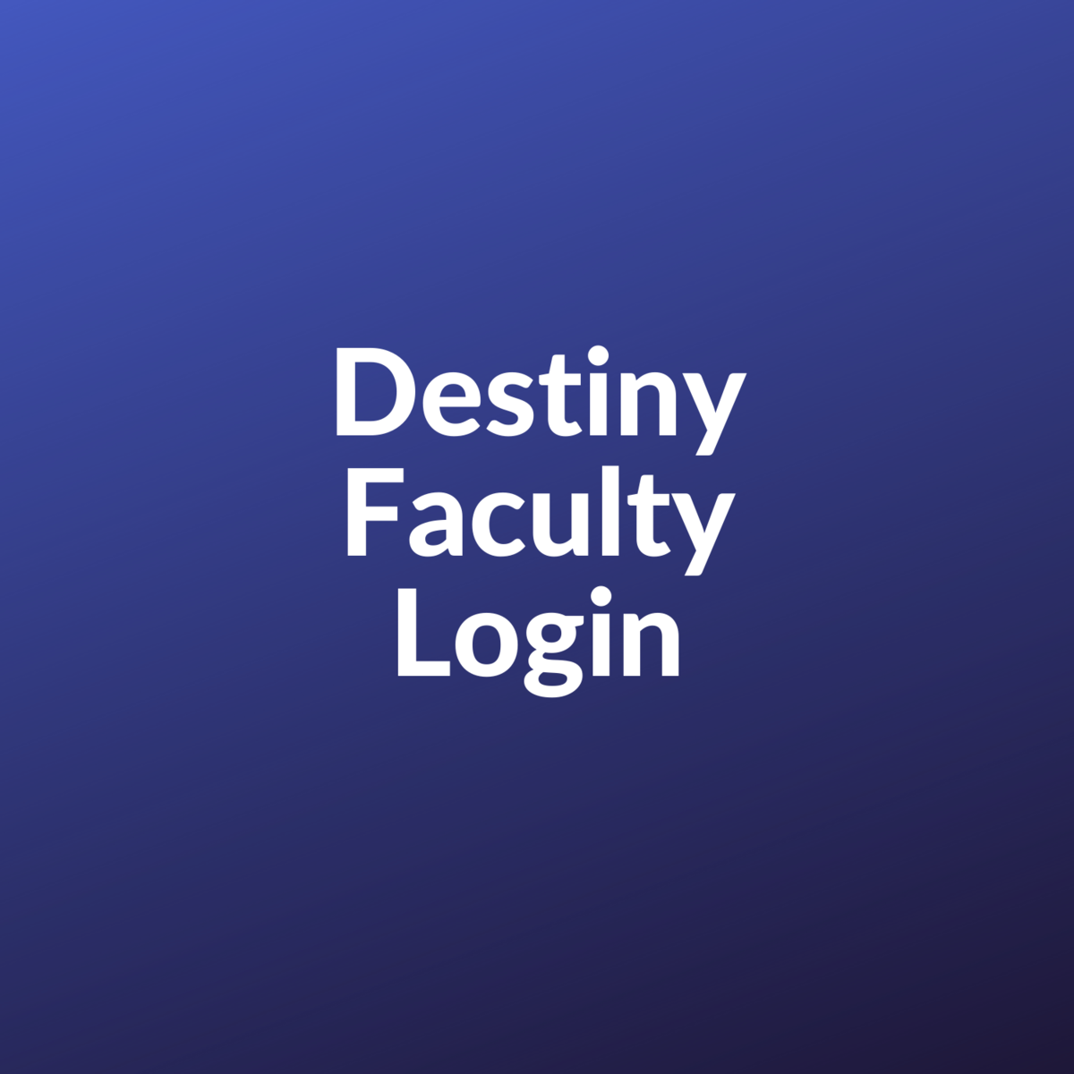 Destiny Faculty Login