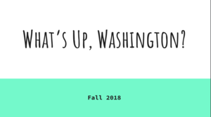 a text box that says: What's up, Washington? Fall 2018.