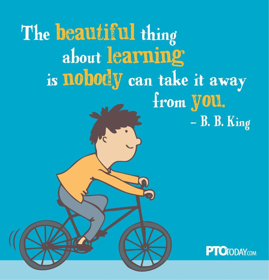 The beautiful thing about learning is that nobody can take it away from you.
