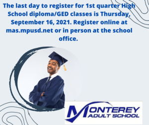 The last day to register for 1st quarter High School diplomaGED classes is Thursday, September 16, 2021. Register online at mas.mpusd.net or in person at the school office..png