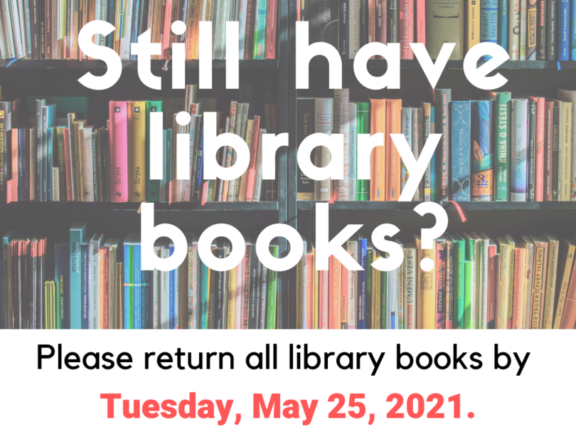 Library books are due by May 25.