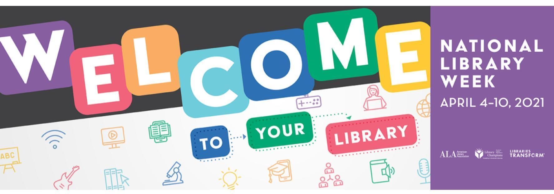 Welcome to Your Library with National Library Week on April 4-10th 2021