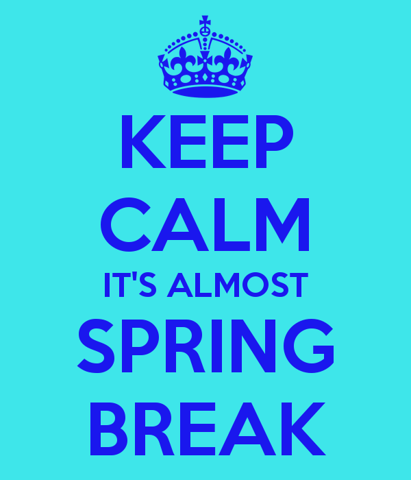 keep calm its almost spring break