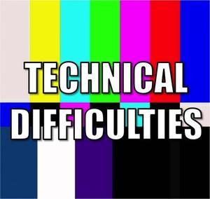 technical difficulties.jpeg