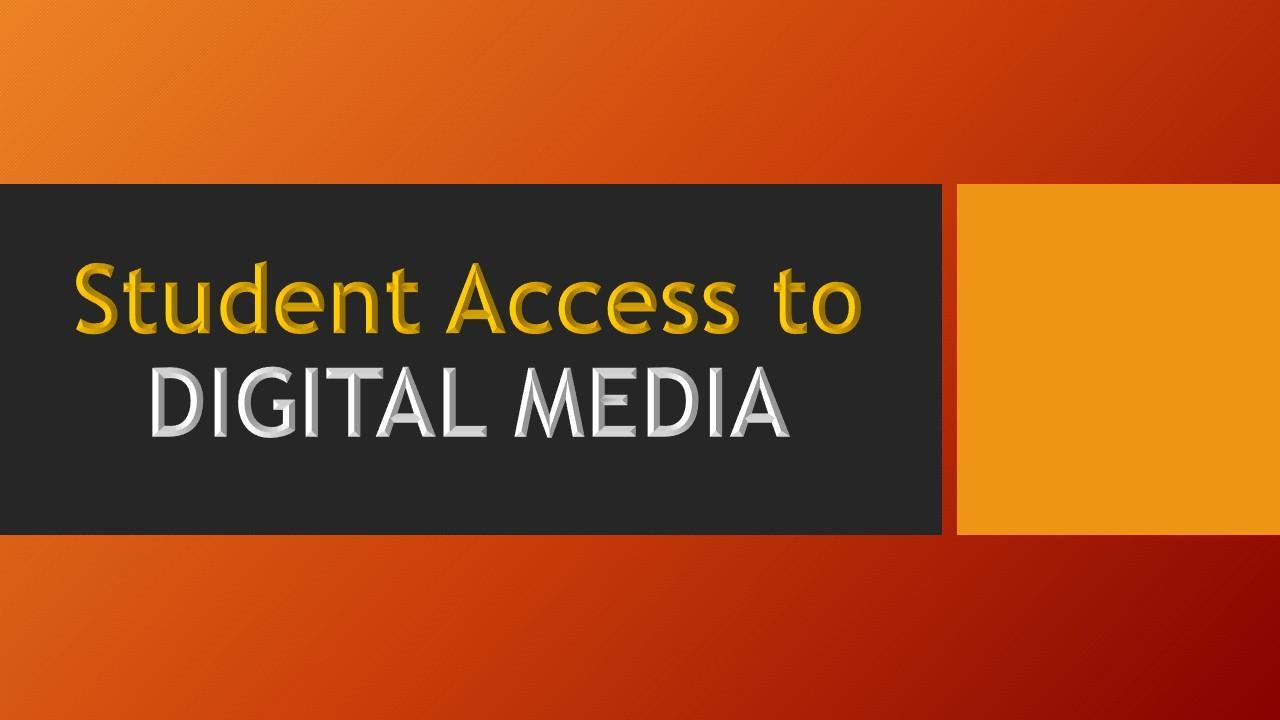 Student Access to Digital Media