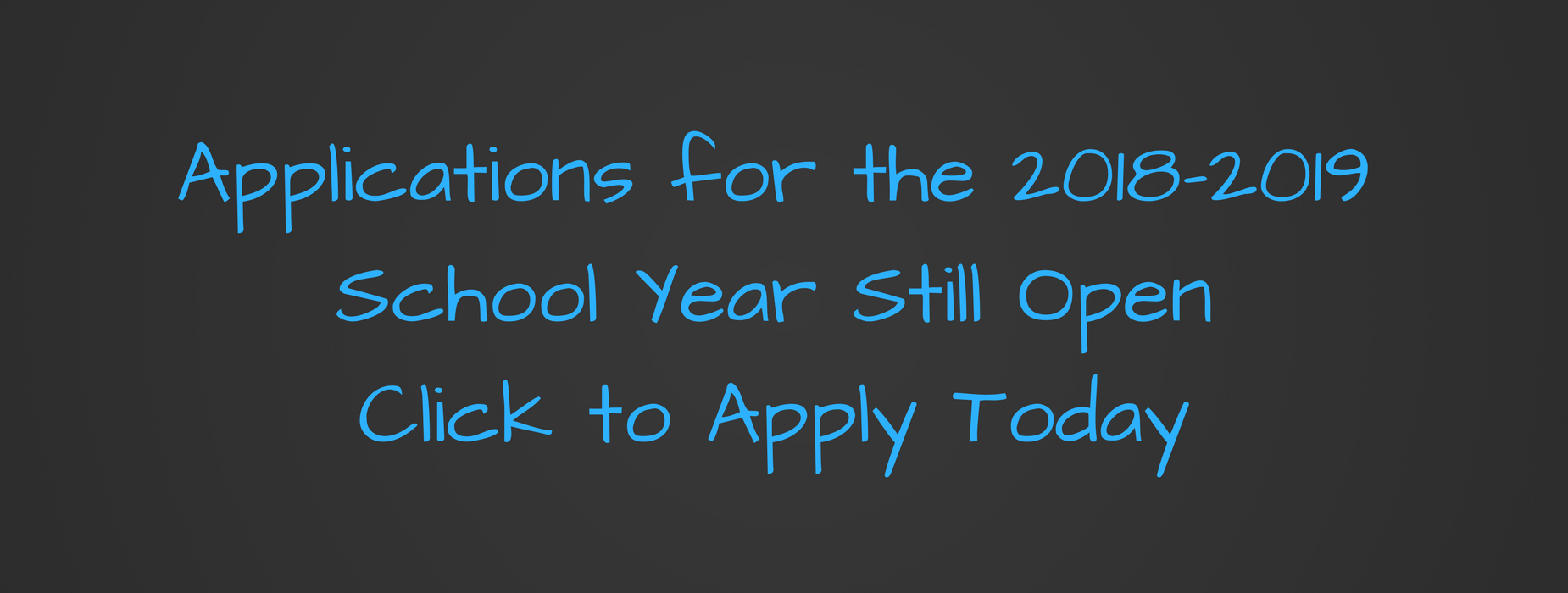Application for the 2018-2019 school year are still open. Click to apply today.