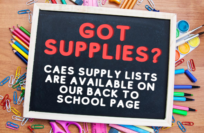 Got Supplies? CAES Supply Lists are available on our Back to School page.