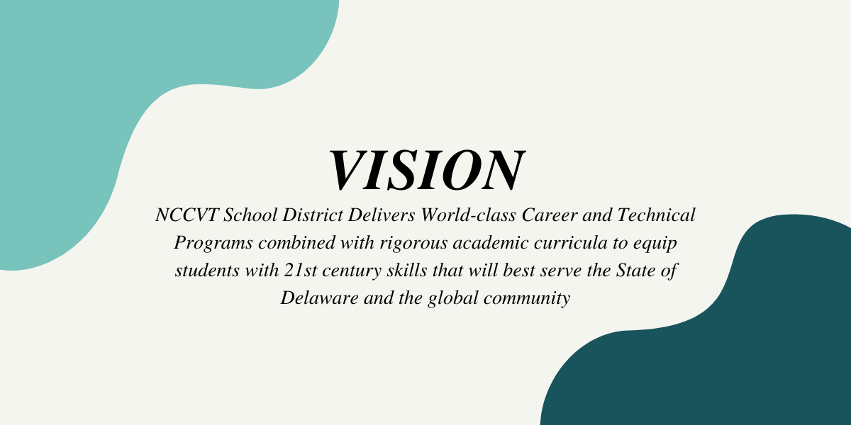 Vision NCCVT School District Delivers World-class Career and Technical Programs combined with rigorous academic ciurricula to equip students with 21st century skills that will best serve the State of Delaware and the global community
