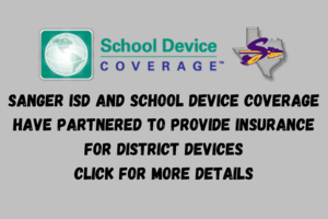 Sanger ISD AND School Device Coverage have partnered to provide insurance for district devices Click for more details