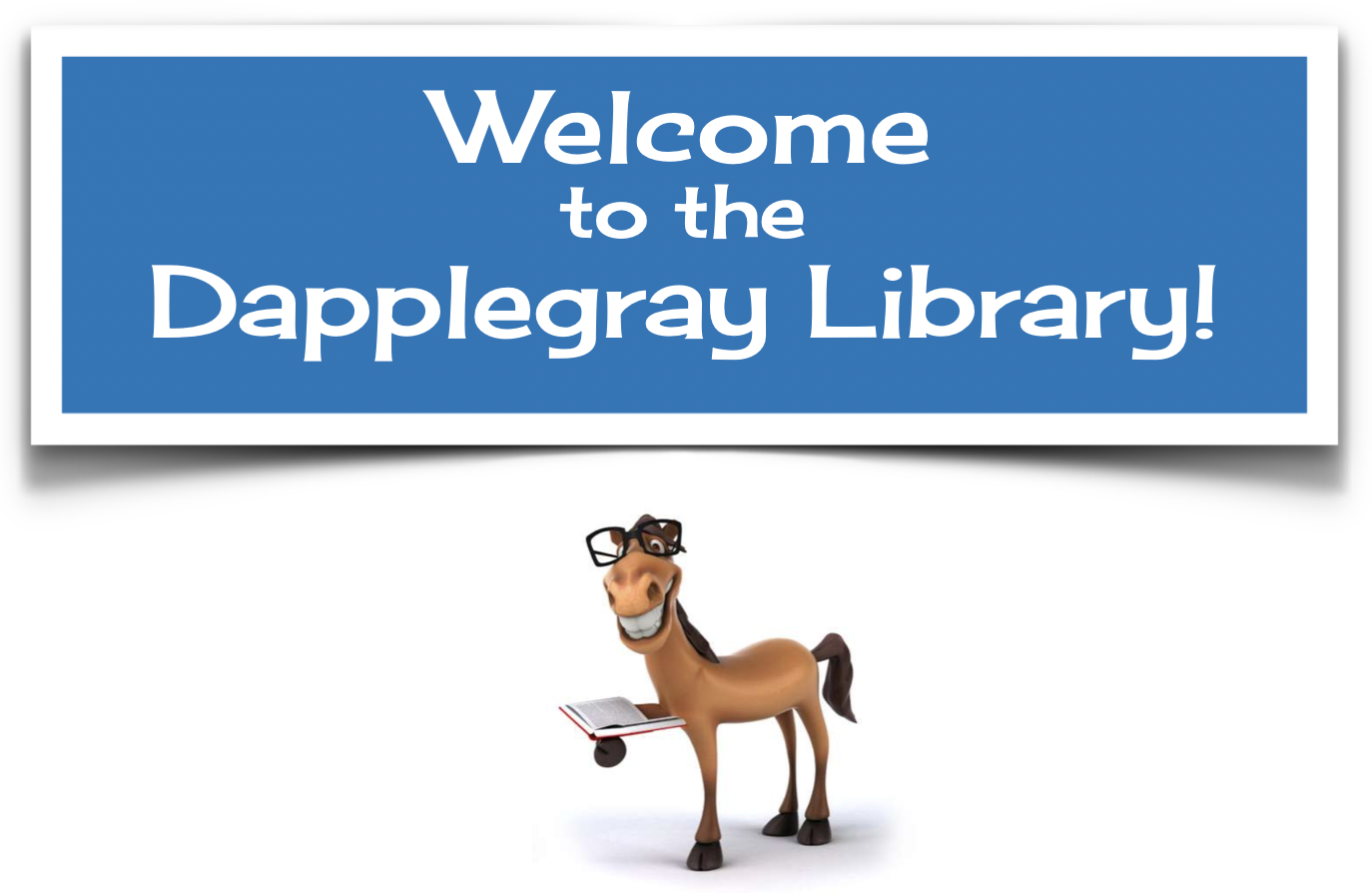 Welcome to the Dapplegray Library Banner with an image of a horse reading a book.