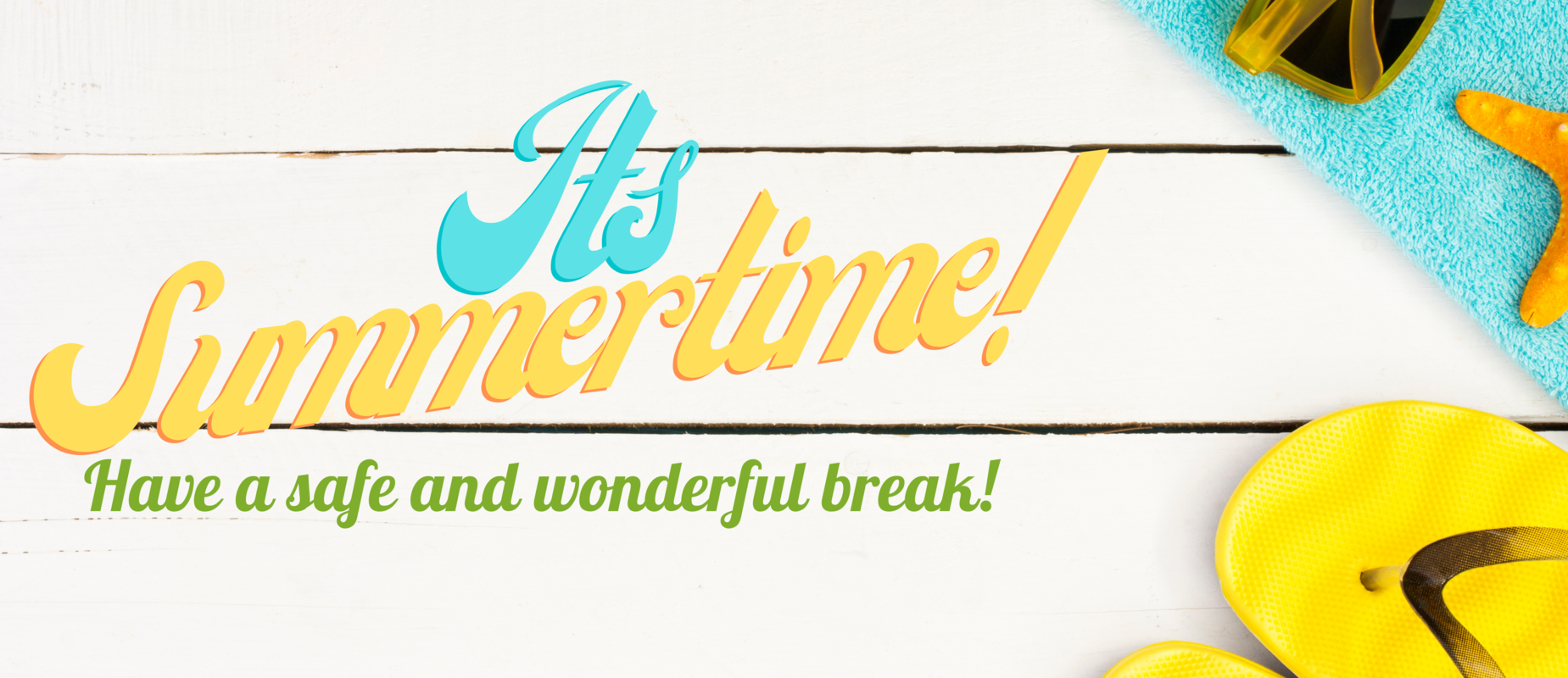 Summertime - enjoy your break!