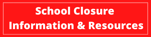 SCHOOL CLOSURE: INFORMATION & RESOURCES Thumbnail Image