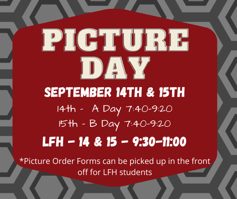 Picture Day Sept. 14 & 15 A/B rotation 7:40-9:20, LFH 9:30-11 and LFH pick up picture order forms from the front office