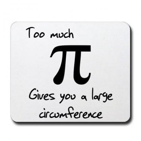 Too much Pi gives you a large circumference.