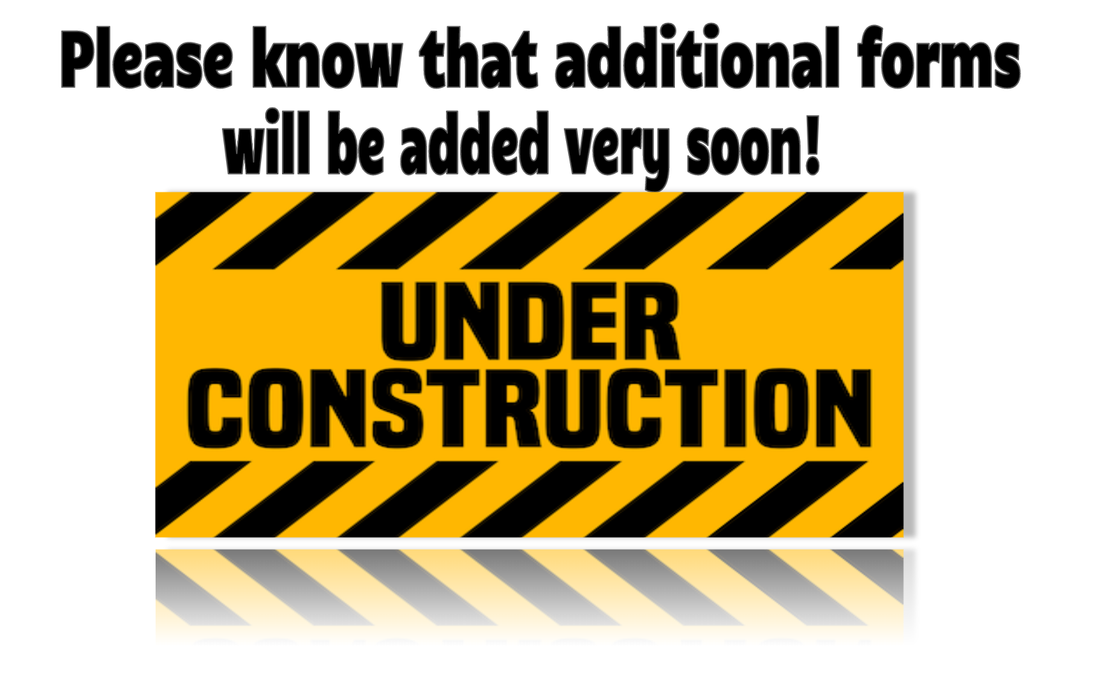 Message: Please know that additional forms will be added soon. An 'Under Construction' sign is also posted.