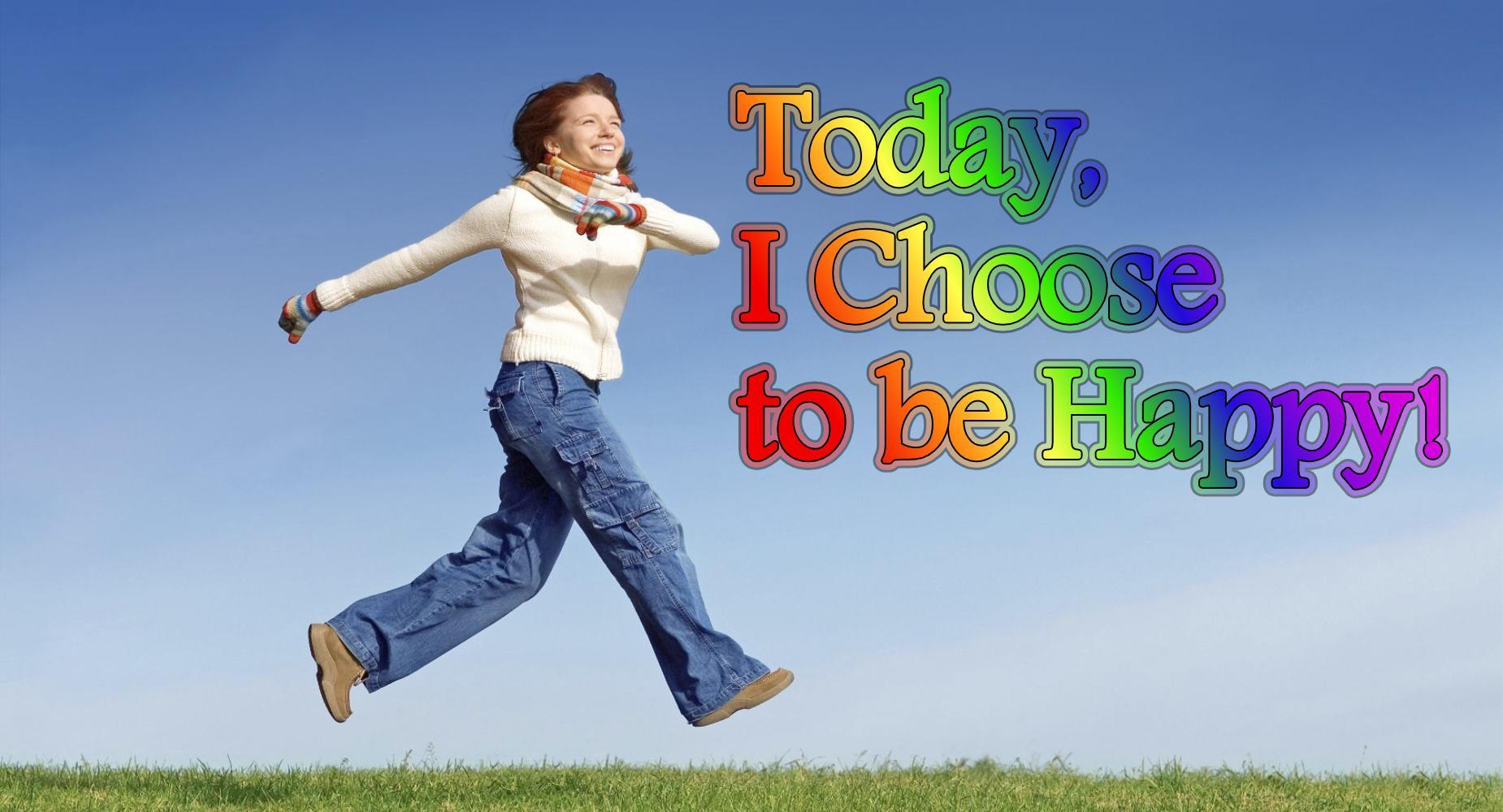 Today, I choose to be happy