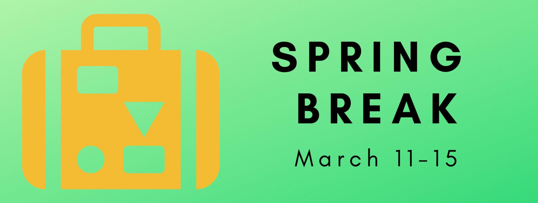 Spring Break is March 11-15