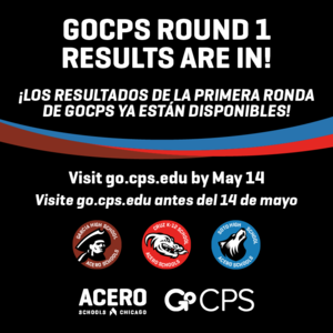GoCPS Round 1 Results are in! Visit go.cps.edu by May 14 - ¡Los resultados de la primera ronda de GoCPS ya están disponibles! Visite go.cps.edu antes del 14 de mayo