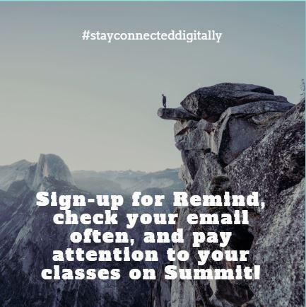 #stayconnecteddigitally - Sign up for Remind, check your email often, and pay attention to your classes on Summit!