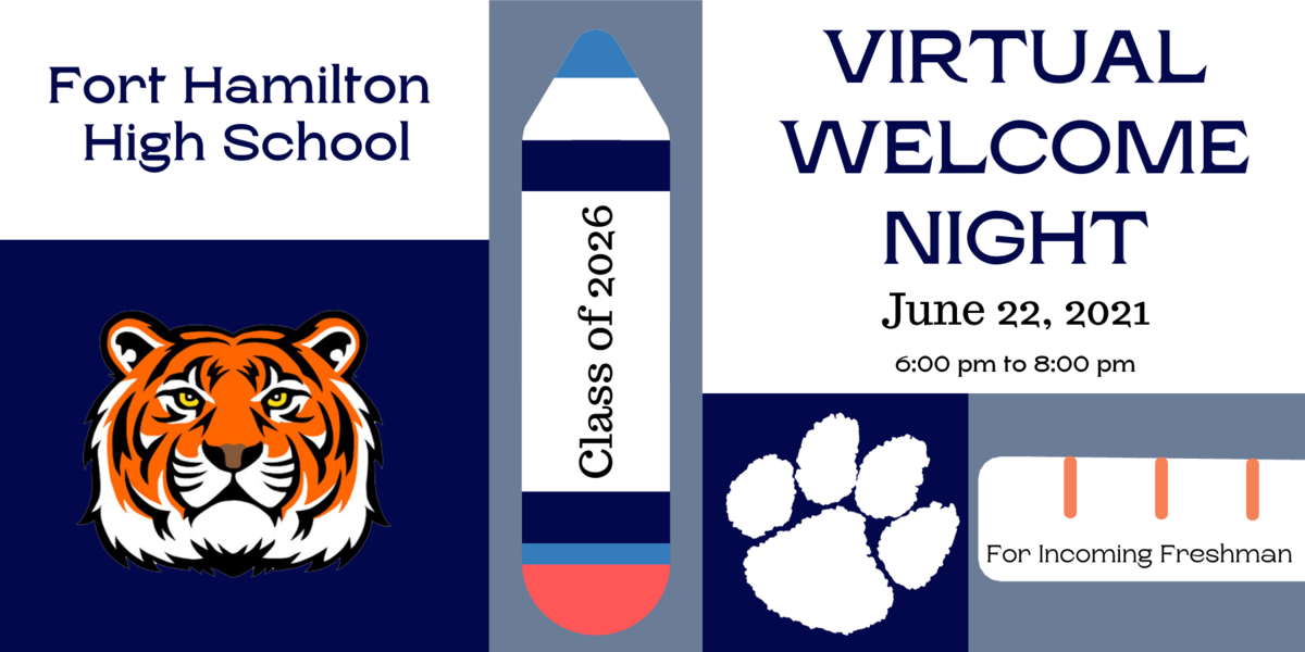 Fort Hamilton High School. Virtual Welcome Night. June 22, 2021, 6:00 pm to 8:00 pm. For Incoming Freshman. A pencil down the middle has Class of 2026 in the center. A tiger on the left and a paw print to the right.