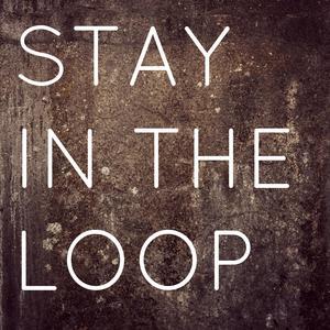 stay in the loop.jpg
