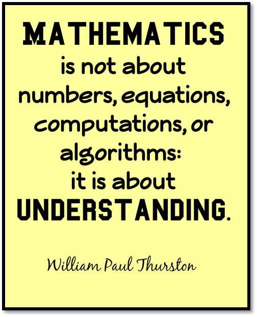 Mathematics is not about numbers, equations, computations, or algorithms: it is about UNDERSTANDING.