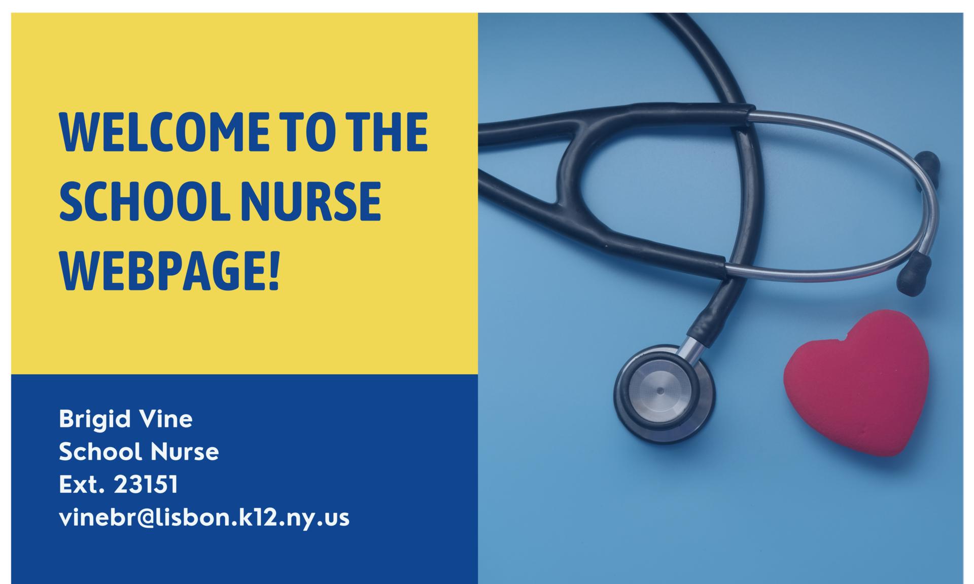 Welcome to the School nurse webpage! Brigid Vine School Nurse Ext. 23151 vinebr@lisbon.k12.ny.us, image of stethoscope with a rubber heart