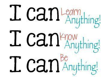 I can learn anything! I can know anything! I can be anything!