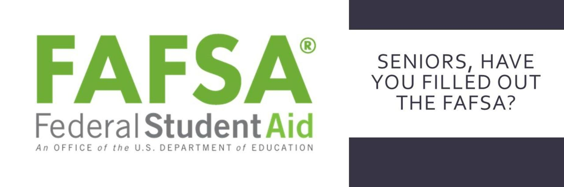 FAFSA Federal Student Aid An Office of the US Department of Education; Seniors, have you filled out the FAFSA?