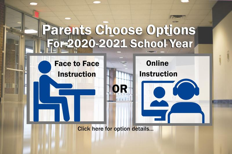 Parents Choose Options for 2020-2021 School Year.  Face to Face Instruction or Online Instruction.  Click here for details.