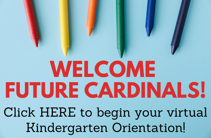 Welcome Future Cardinals! Click HERE to begin your virtual Kindergarten Orientation!
