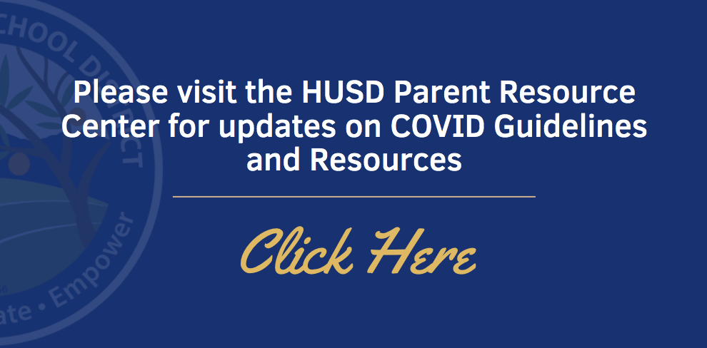 Click here to go to the HUSD Parent Resource Center for COVID updates and resources