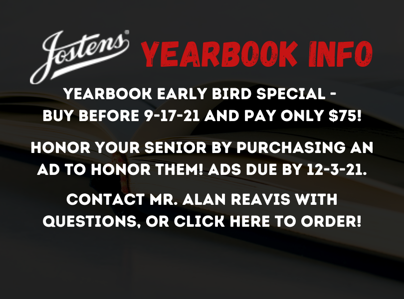 Order yearbooks before 9/17/21 for the early bird special price of $75! Senior ads due by 12/3/21. Click here to order or contact Alan Reavis with questions.