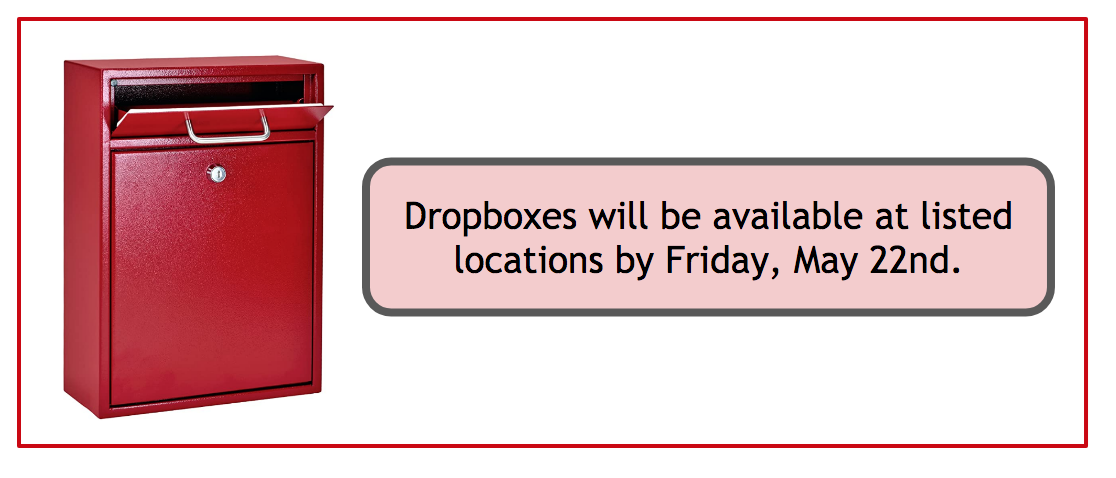 Drop boxes will be available by Friday, May 22nd.