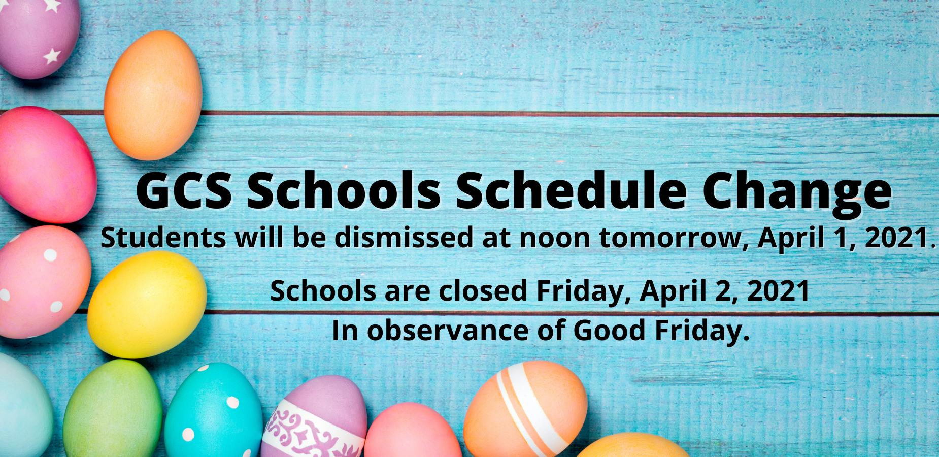 GCS half-day 4/1/21 and GCS closed 4/2/21