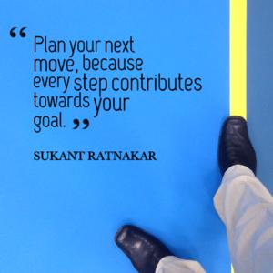 Plan-your-next-move-because-every-step-contributes-towards-your-goal.-Sukant-Ratnakar.png