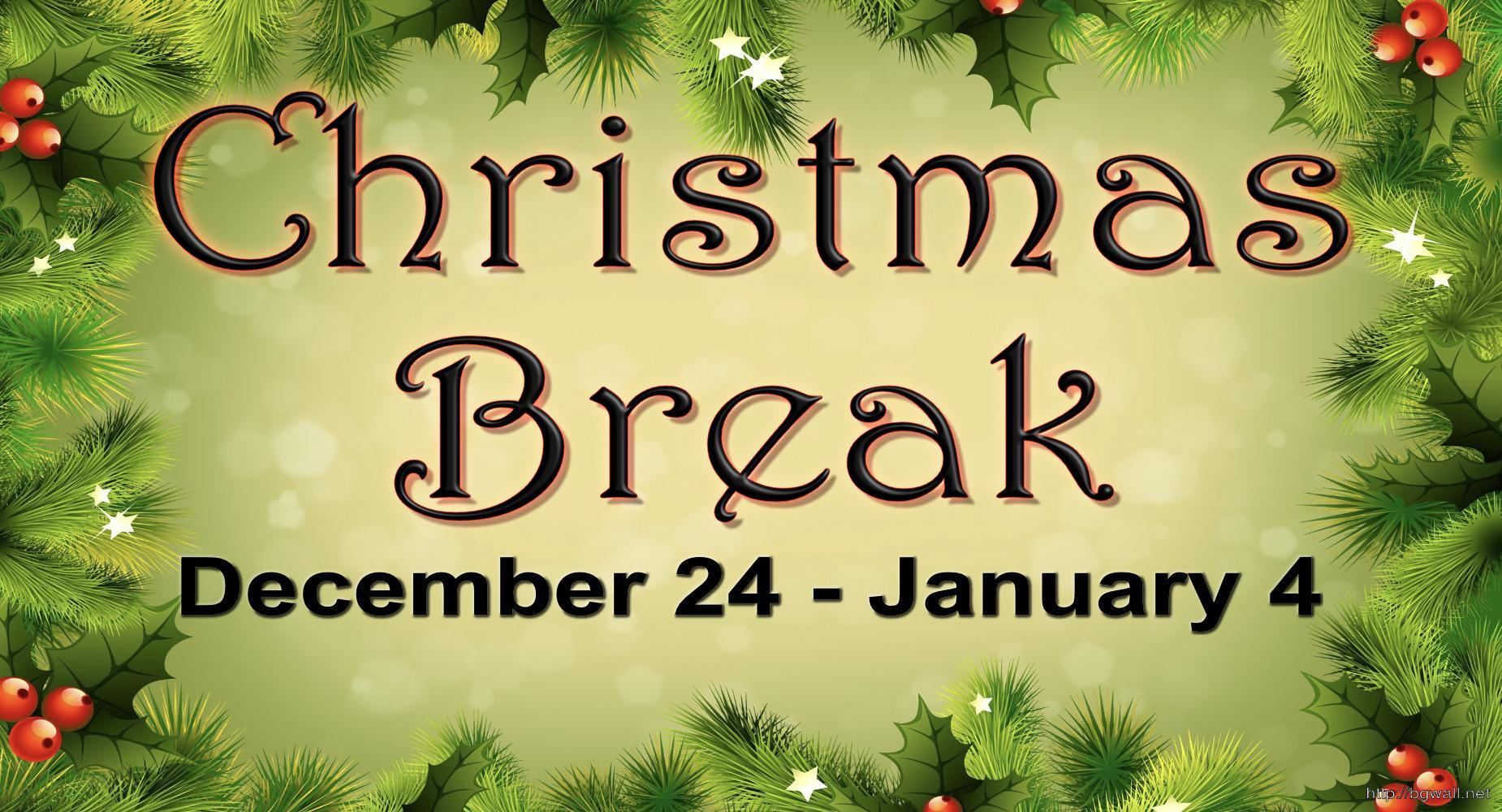 Christmas Break --- Dec. 24 - Jan. 4