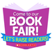 Come to Our Book Fair! Lets Raise Readers!