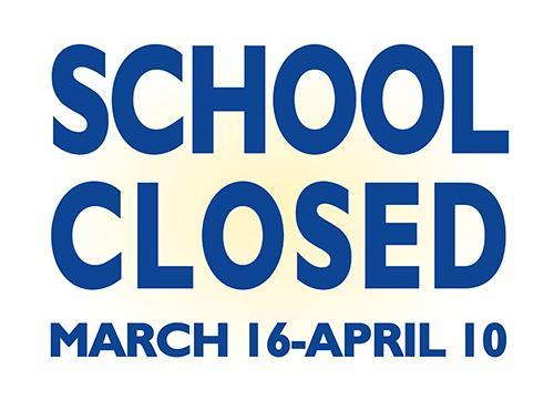 School Closed March 16-April 10