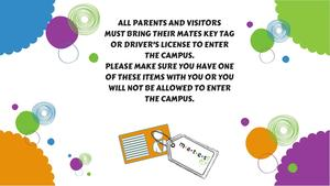 ALL PARENTSAND VISITORSMUST BRING THEIR MATES KEY TAG OR DRIVER'S LICENSE TO ENTER.jpg
