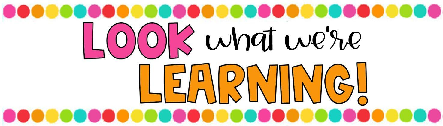 Look What We're Learning – Chelsea Garza – Creekview Elementary