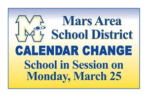 Mars Area School District CALENDAR CHANGE - School in Session on Monday, March 25.