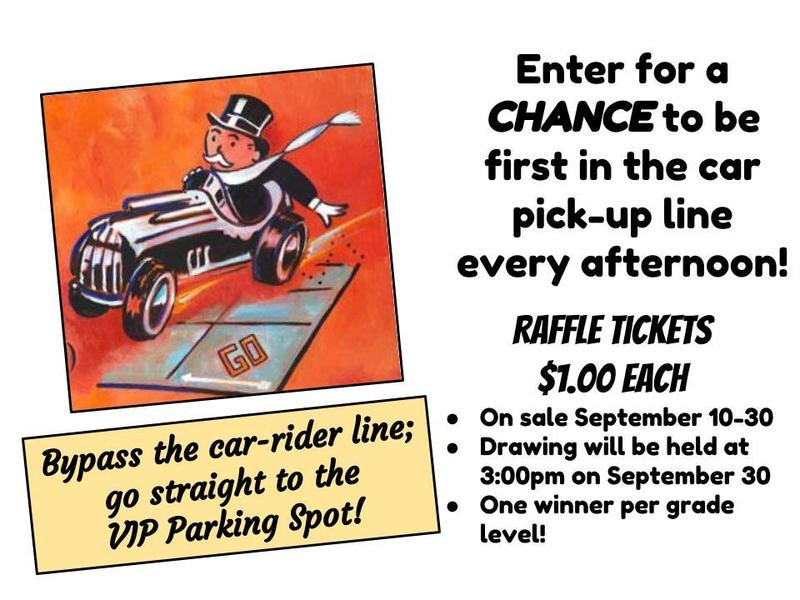 How would you like to bypass the car rider pick-up line every afternoon and go to your very own VIP parking spot?? We are raffling off 3 VIP parking places, located at the front of the car rider line! One winner per grade level. Raffle tickets are $1.00 each and will be on sale September 10-30. The drawing will be held at 3:00 pm on September 30. Information went home with students on Friday, September 7.