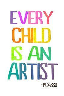 Every Child is an Artist. Picasso