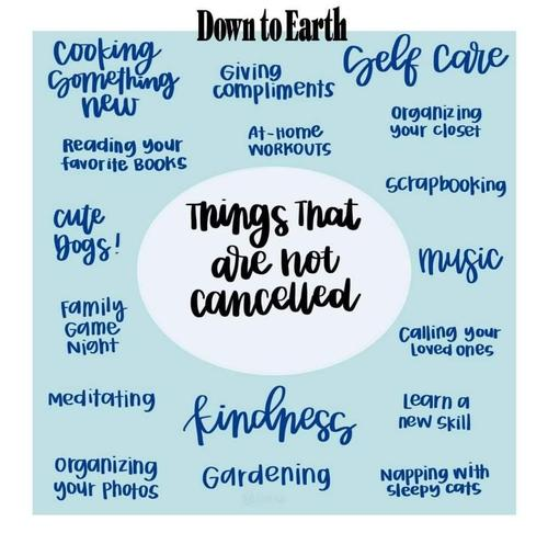 Some things that are not canceled: Self-care, giving compliments, reading your favorite books, at-home workouts, music, family game night, kindness, meditating, learn a new skill, calling your loved ones
