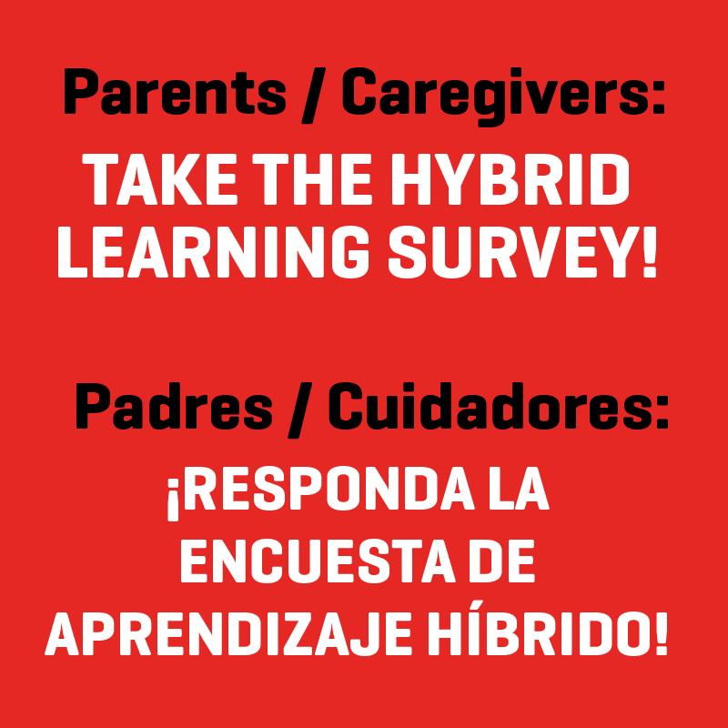 Graphic that states:  Parents / Caregivers: Take the hybrid learning survey! - Padres / cuidadores: ¡Responda la encuesta de aprendizaje híbrido!