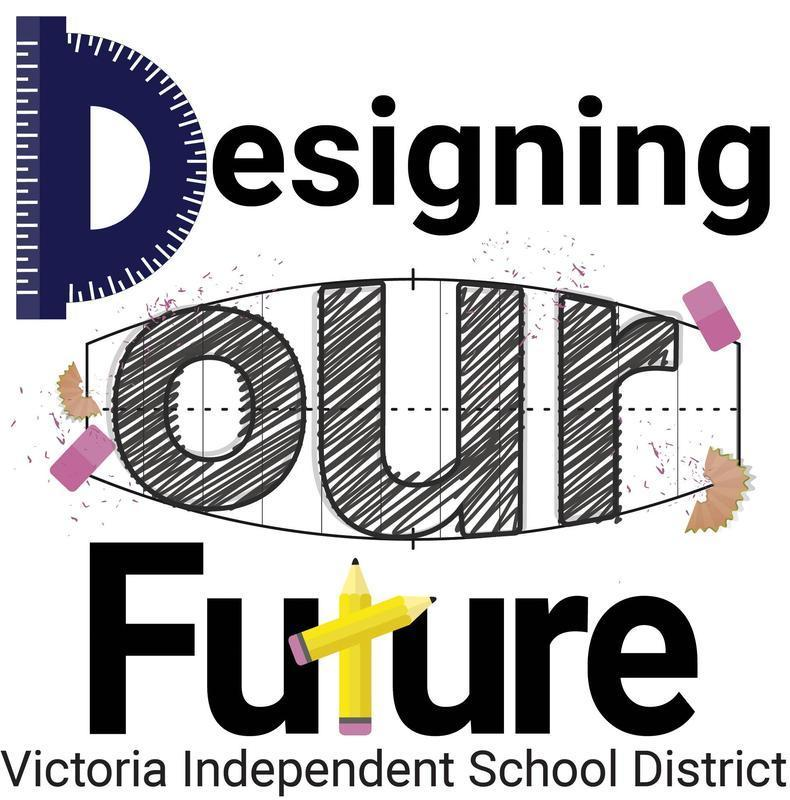 Designing our future Victoria Independent School District