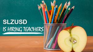 SLZUSD is hiring teachers!